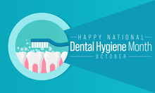 National Dental Hygiene Month Is Observed Every Year In October, To Celebrate The Work Dental Hygienists Do, And Help Raise Awareness On The Importance Of Good Oral Health. Vector Illustration