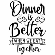 Dinner Is Better When We Eat Together SVG Design   Typography   Silhouette   Family SVG Cut Files