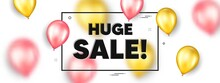Huge Sale Text. Balloons Frame Promotion Ad Banner. Special Offer Price Sign. Advertising Discounts Symbol. Huge Sale Text Frame Message. Party Balloons Banner. Vector