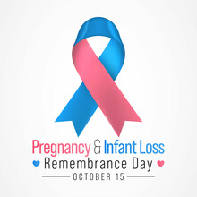 Pregnancy And Infant Loss Remembrance Day Is Observed Every Year On October 15, For Pregnancy Loss And Infant Death, Which Includes Miscarriage, Stillbirth, SIDS, And The Death Of A Newborn.