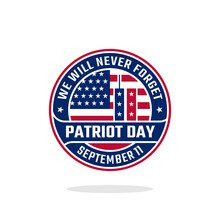 Patriot Day We Will Never Forget Isolated Emblem Badge Logo Design Template. Patriot Day September 11 With USA Flag And Twin Towers.