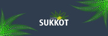 Vector Illustration Of Sukkot Set Of Herbs And Spices Of The Etrog, Lulav, Arava, Hadas. Sukkot Festival Greeting Card With Traditional Symbols Lulav, Etrog, Shofar, Palm Tree Leaves Frame.