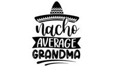 Nacho Average Grandma SVG, Grandma Loading, Grandma Loading SVG, Grandma Vector, Soon To Be Grandma, Fun Granma To Be SVG, Cut Files For Cricut, Silhouette, Glowforge,Grandma SVG Bundle