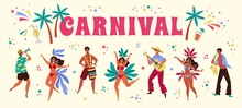 Brazil Carnival. Big Heading Word And Happy Festive People Dancers And Musicians, Holiday Tropical Elements Drinks And Palms. Women And Men In Costumes With Feathers And Leaves, Vector Concept