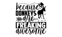 Because Donkeys Are Freaking Awesome - Donkey T Shirt Design, Hand Drawn Lettering Phrase Isolated On White Background, Calligraphy Graphic Design Typography Element, Hand Written Vector Sign, Svg