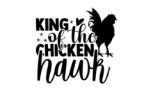 King Of The Chicken Hawk - Chicken T Shirt Design, Hand Drawn Lettering Phrase Isolated On White Background, Calligraphy Graphic Design Typography Element, Hand Written Vector Sign, Svg