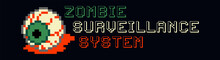 Pixel Art Halloween Lettering Label. Quote With Zombi Surveillance System Text. Pixel Bloody Eye. Retro 8 Bit Gamer With Lettering In Pixel Art Style. Sign For Banners, Stickers, T Shirts. Vector.