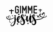 Gimme Jesus, Hand Written Vector Calligraphy Lettering Text In Cross Shape, Christianity Quote For Design, Typography Poster, Tattoo, Good For Poster, Banner, Textile Print, Home