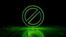 Green Neon Light Prohibition Icon. Vibrant Colored Restricted Access Technology Symbol, On A Black Background With High Tech Floor. 3D Render