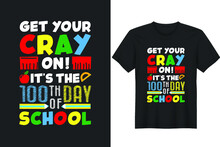 Get Your Cray On It's The 100th Day Of School T Shirt Greeting Card Template With Hand Drawn Lettering And Simple Illustration For Cards, Posters And Print.