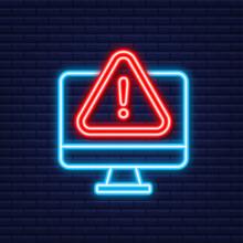 Alert Message Monitor Notification. Neon Icon. Danger Error Alerts, Laptop Virus Problem Or Insecure Messaging Spam Problems Notifications. Vector Illustration.