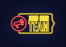 Megaphone, Business Concept With Text Join Our Team. Neon Icon. Vector Illustration.