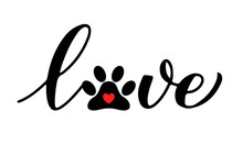 Love Calligraphy Lettering With Paw Print. Pet Lover Concept. Vector Template For Typography Poster, Banner, Sticker, T-shirt, Etc