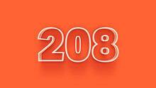 Orange 3d Number 208 Isolated On Orange Background Coupon 208 3d Numbers Rendering Discount Collection For Your Unique Selling Poster, Banner Ads, Christmas, Xmas Sale And More