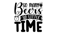 So Many Beers So Little Time, Beer Themed Quote Inside The Glass Of Beer, Vintage Monochrome Stock Illustration, Chalkboard Design Element For Beer Pub, Vector Illustration