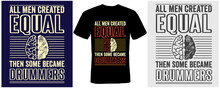 All Men Created Equal Then Some Became Drummers T-shirt Design For Drummers