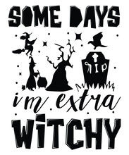 Some Days I'm Extra Witchy. Halloween T-shirt Design.