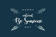 National Be Someone Day. Holiday Concept. Template For Background, Banner, Card, Poster With Text Inscription. Vector EPS10 Illustration