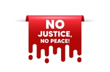No Justice, No Peace Message. Red Ribbon Tag Banner. Demonstration Protest Quote. Revolution Activist Slogan. No Justice, No Peace Sticker Ribbon Badge Banner. Red Sale Label. Vector