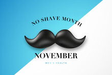 No Shave Month November Typographic Background. Mustache Season. Prostate Cancer Awareness Month. Men Healthcare Concept.