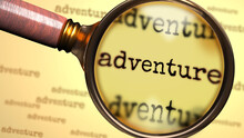 Adventure And A Magnifying Glass On English Word Adventure To Symbolize Studying, Examining Or Searching For An Explanation And Answers Related To A Concept Of Adventure, 3d Illustration