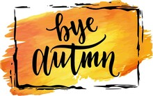 Yellow And Orange Watercolor Stain With An Inscription Bye Autumn On White Background
