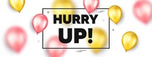 Hurry Up Sale. Balloons Frame Promotion Ad Banner. Special Offer Sign. Advertising Discounts Symbol. Hurry Up Sale Text Frame Message. Party Balloons Banner. Vector
