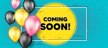 Coming Soon Text. Balloons Frame Promotion Banner. Promotion Banner Sign. New Product Release Symbol. Coming Soon Text Frame Background. Party Balloons Banner. Vector