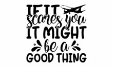If It Scares You It Might Be A Good Thing, Motivational Inspirational Typography Print Poster With Flying Plane, Print, Poster, Banner, Slogan, Flyer, Postcard, Vector Illustration