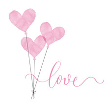 Watercolor Hand-drawn Pink Heart Balloons On White Background And Calligraphy Inscription LOVE.