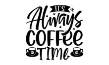 It's Always Coffee Time, Vector Lettering Typography Quote Poster Inspiration Motivation Lettering Quote Illustration,  Pillow, Posters, Cards, Stickers And Pajama