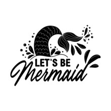 Let's Be Mermaids. Inspirational Quote About Summer. Modern Calligraphy Phrase With Hand Drawn Mermaid's