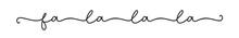 Fa La La. Christmas Quote. Handrawn Monoline Cursive Phrase Fa La La. Vector Text Isolated On A White Background. Typographic Christmas Text. Design For Tee, T-shirt, Cards, Invitations, Prints.