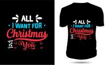 Christmas Tshirt Design All I Want For Christmas Is You