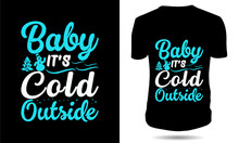 Baby It's Cold Outside Christmas Tshirt Design