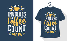 Coffee Lover T-shirt Design, If It Involves Coffee, Count Me In