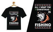 All I Want For Christmas Is Fishing Christmas T-Shirt Design