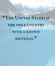 """""""The United States Is The Only Country With A Known Birthday."""" (2000 X 2400 Px)"""