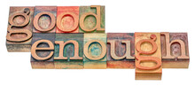 Good Enough - Word Abstract In Vintage Letterpress Wood Type, Self Confidence, Satisfaction And Personal Development Concept