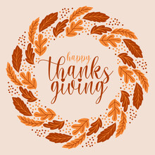 Hand Drawn Happy Thanksgiving Day Wish Written With Elegant Calligraphic Script And Decorated By Autumn Foliage Wreaths . Colored Seasonal Vector Illustration For Holiday Greeting Card And Postcard