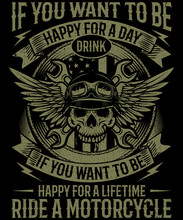 If You Want To Be Happy For A Lifetime Ride A Motorcycle T-shirt Design For Bike Lovers