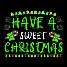 Have A Sweet Christmas - Christmas T-shirt Design, Vector File.