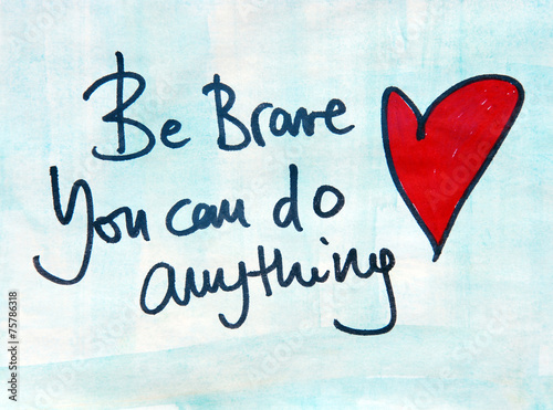 Photo motivational message be brave