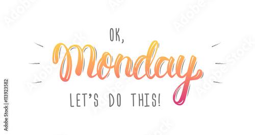OK, poniedziałek, zróbmy to. Modne strony napis cytat, moda grafika, druk artystyczny na plakaty i projektowanie kart z pozdrowieniami. Kaligraficzna na białym tle cytat w kolorowy atrament. Wektor