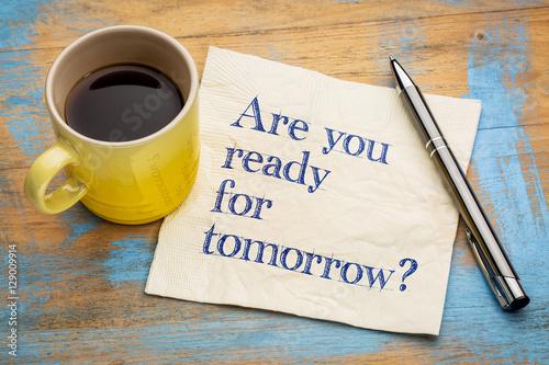 Fotografija Are you ready for tomorrow?