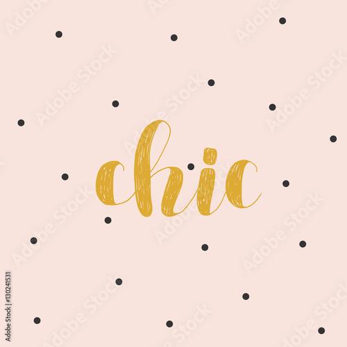 Fotografiet Chic. Brush lettering vector illustration.