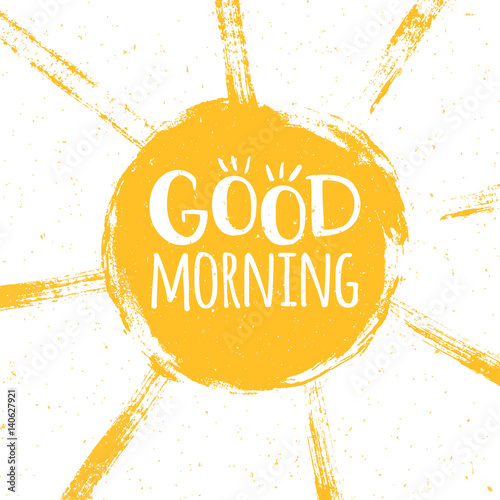 Valokuvatapetti Good morning poster with hand drawn lettering and grunge style sun with paint splatters