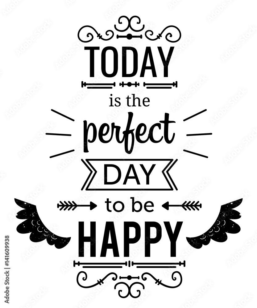 Plakat typografii z ręcznie rysowane elementy. Inspirujący cytat. Dzisiaj jest idealny dzień, aby być szczęśliwym. Projekt koncepcyjny na t-shirt, druk, karty. Vintage ilustracji wektorowych <span>plik: #141609938 | autor: kateja</span>