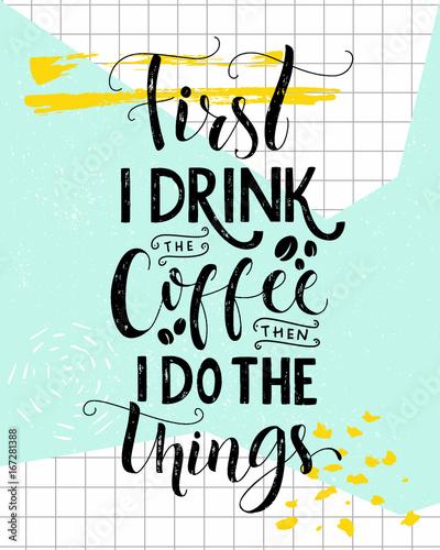 Najpierw piję kawę, potem robię rzeczy. Kawa cytat, plakat, kawiarnia, dekoracja ścienna kuchni. Wektor powiedzenie