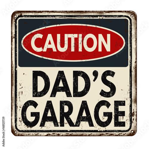 Canvas Print Caution dad's garage vintage rusty metal sign
